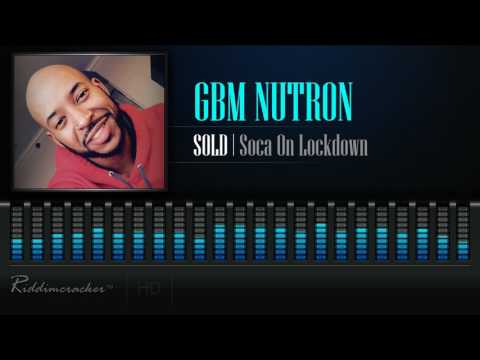 GBM Nutron - SOLD (Soca On Lockdown) [Soca 2017] [HD]