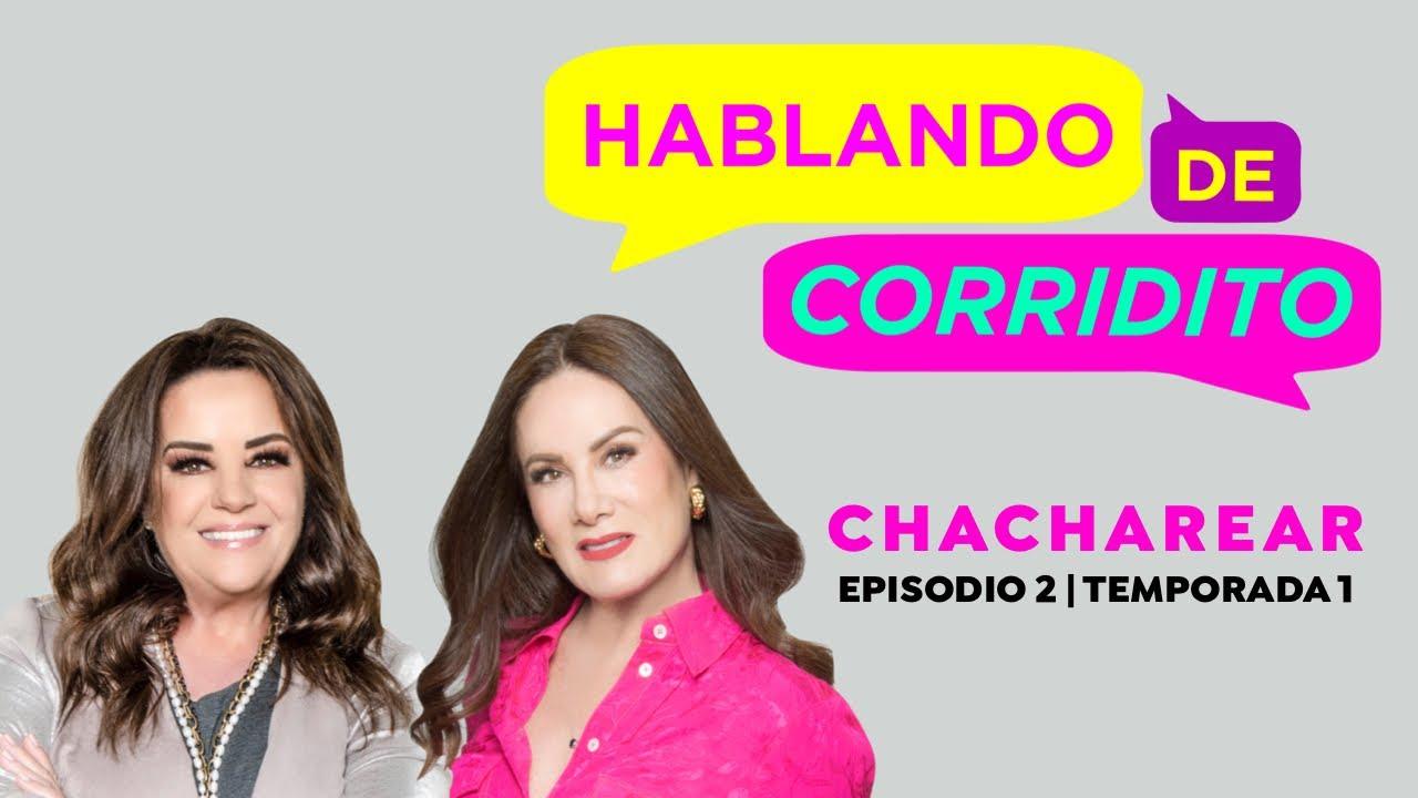 Chachareando | HABLANDO DE CORRIDITO PODCAST con Isabel Lascurain y Gloria Calzada | Ep. 2 Temp.1