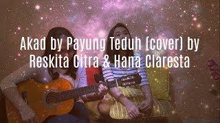 Gambar cover Akad by Payung Teduh | Reskita Citra & Hana Claresta