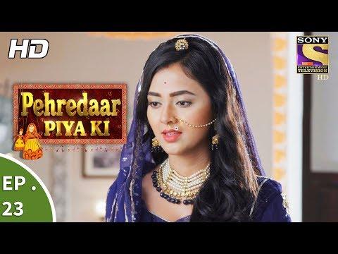 Pehredaar Piya Ki - पहरेदार पिया की - Ep 23 - 16th August, 2017 thumbnail