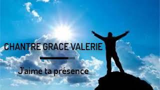 CHANTRE GRACE VALERIE -- J'aime ta présence lyrics