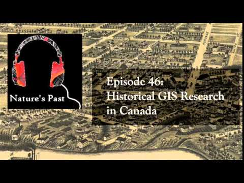 Nature's Past Episode 46: Historical GIS Research in Canada