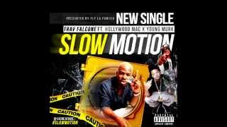 TRAV FALCONE- SLOW MOTION FT HOLLYWOOD MAC & YOUNG MURK
