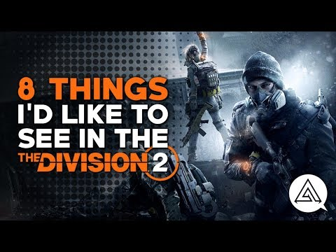 8 Things I'd Like to See in The Division 2