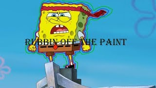 Rubbin Off the Paint // Spongebob AMV