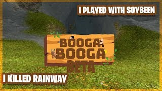 SOYBEEN WAS IN MY GAME AND I KILLED RAINWAY(Roblox Booga beta)