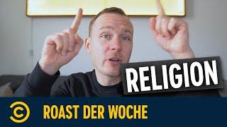 Roast der Woche – Was geht eigentlich mit der Religion?