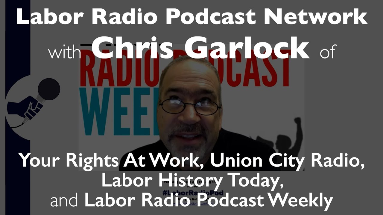 Spotlight: Chris Garlock host of Your Rights At Work, Union City Radio, Labor History Today