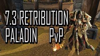 7.3 RET PALADIN PvP | AM I TOO LATE!?! | WoW Legion