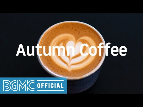 Autumn Coffee: Chill Background Jazz Music for Relaxing, Resting, Working at Home, Reading, Studying