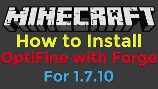 How to Install OptiFine with Minecraft Forge for Minecraft 1.7.10
