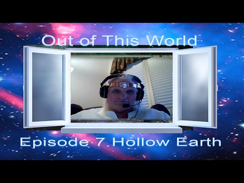 Out Of This World 2016 E07 Show M Hollow Earth with Zorra Pt 1