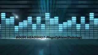 BOOM HEADSHOT-- MegaDjAlen (DUBSTEP)