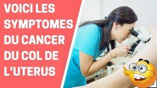 # VOICI LES SYMPTOMES DU CANCER DU COL DE L'UTERUS
