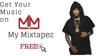 How To Get Your Music Promoted on Mymixtapez For Free