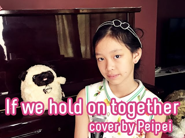 If we hold on together cover by Peipei (เพ่ยเพ่ย, 11y)