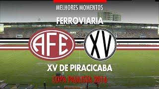Melhores Momentos - Ferroviária 3 x 1 XV de Piracicaba - Copa Paulista - 26/11/2016