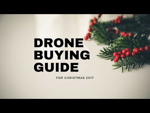 BEST DRONES 2017 – CHRISTMAS BUYER'S GUIDE