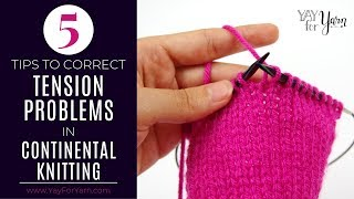 5 Tips to Correct Tension Problems in Continental Knitting | Yay For Yarn