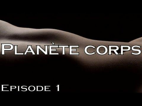 Planète corps - Episode 1/2