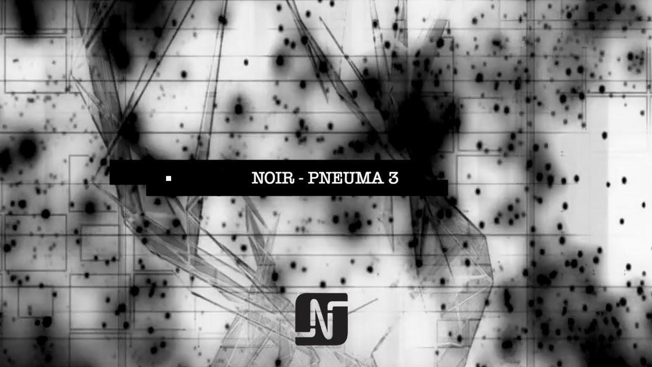 Noir - Pneuma 3 (Original Mix) - Noir Music