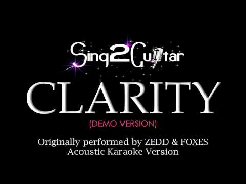 Clarity (Acoustic Karaoke Version) Zedd & Foxes