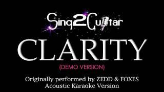 Clarity (Acoustic Karaoke Version) Zedd & Foxes