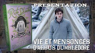 PRESENTATION | Vie et Mensonges d'Albus Dumbledore