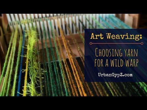 Weaving: Choosing Warp Yarn for Art Weaving