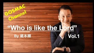 20210703 Who is like the Lord Vol 1