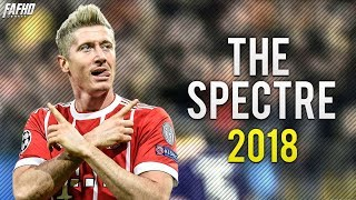 Robert Lewandowski - The Spectre | Skills & Goals 2017/2018 | HD