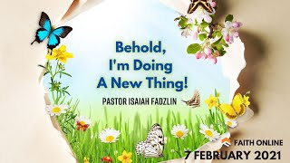 7 FEB 2021 | Behold, I'm Doing A New Thing! | Pastor Isaiah Fadzlin | Faith Assembly of God Church