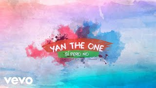 Yan The One - Sí Pero No (Official Lyric Video)