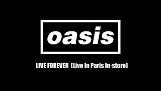 Oasis Live Forever (Live Paris In-Store)