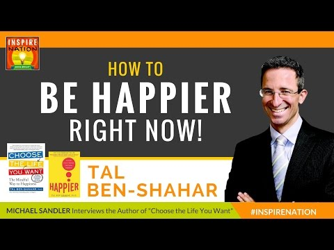 ★ TAL BEN-SHAHAR, PhD: How to Be Happier Right Now! | Positive Psychology | Choose the Life You Want