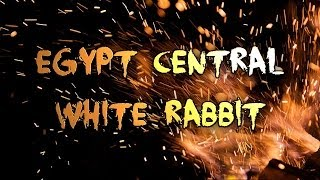 Egypt Central - White Rabbit [Lyrics]
