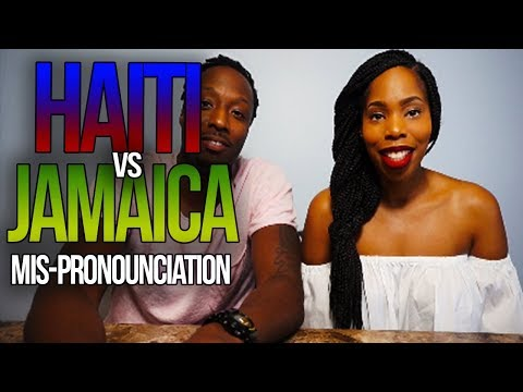 Jamaica vs. Haiti: Mis-Pronounciation
