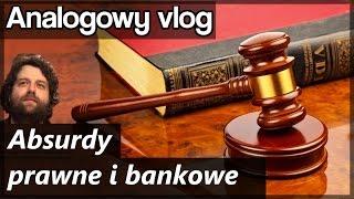 Analogowy Vlog #158 - TOTALNE ABSURDY PRAWNE I BANKOWE