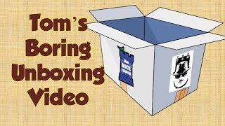 Tom's Boring Unboxing Video   October 1, 2019