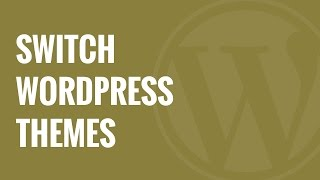How to Properly Switch WordPress Themes on Your Site