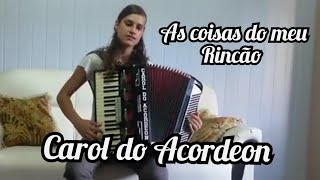 Carol do Acordeon - As coisas do meu Rincão