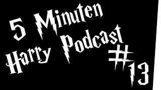 5 Minuten Harry Podcast #13