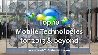 Top 10 Mobile Technologies for 2013 and beyond