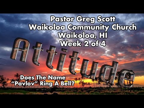 Attitude Series - Week 2 of 4 - Does The Name Pavlov Ring A Bell?