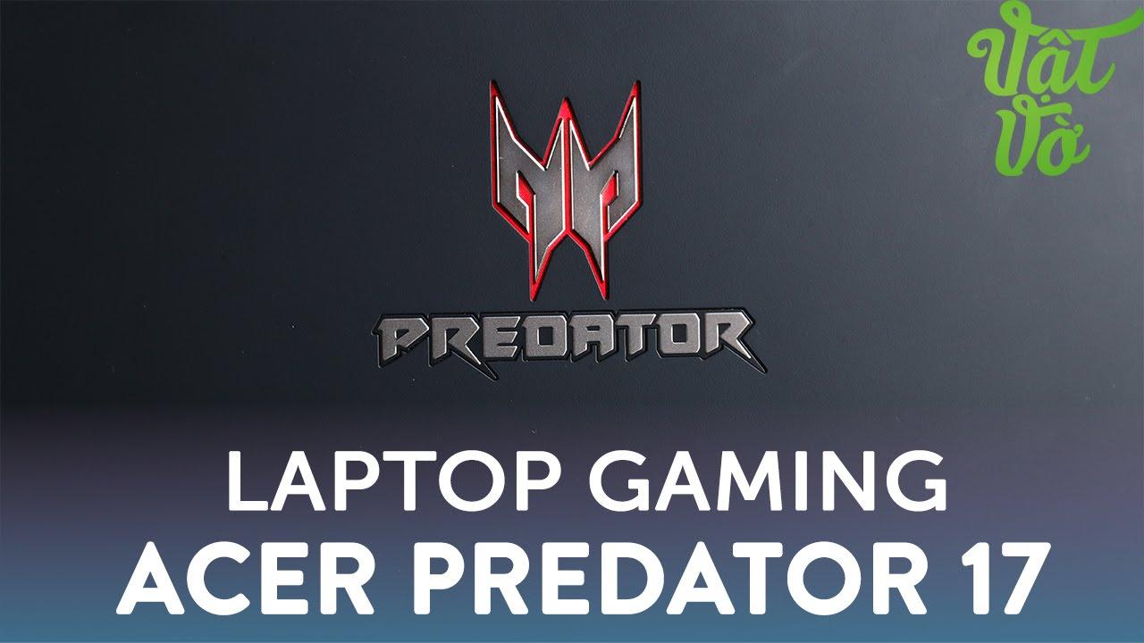 Vật Vờ| Laptop Gaming Acer Predator 17: những điểm nổi bật đáng tiền