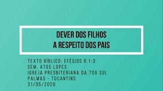 Dever dos filhos a respeito dos pais - Sem. Atos Lopes - 31/05/2020