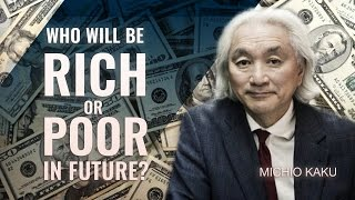 Who will be rich and poor in future?  - Michio Kaku