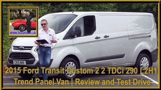 Review and Virtual Video Test Drive In Our 2015 Ford Transit Custom 2 2 TDCi 290 L2H1 Trend Panel Va