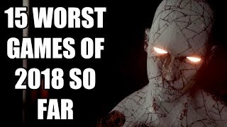15 WORST Games of 2018 So Far