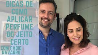 DICAS DE COMO APLICAR PERFUME DO JEITO CERTO com Fabio Navarro